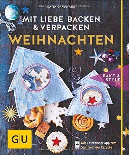 Mit Liebe backen und verpacken - Weihnachten GU cook & style: Amazon.de: Katja Graumann: Bücher