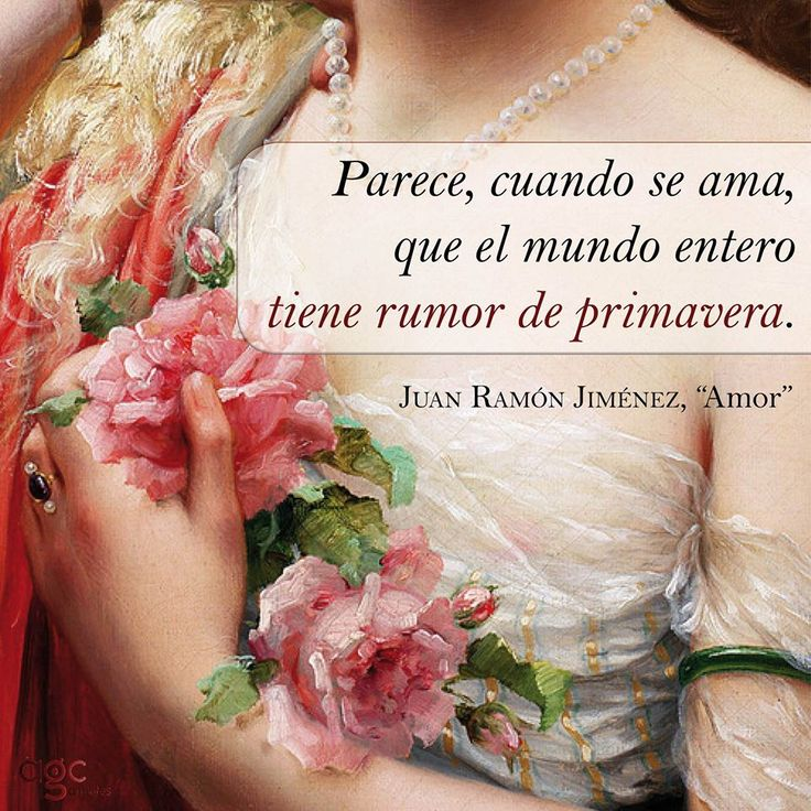 """Juan Ramón Jiménez: """"... Parece, cuando se ama, que el mundo entero tiene rumor de primavera""""."""