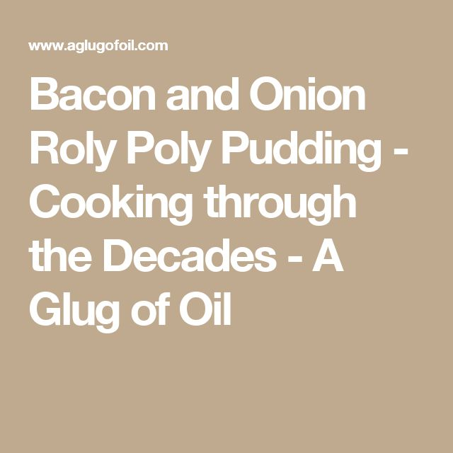 Bacon and Onion Roly Poly Pudding - Cooking through the Decades - A Glug of Oil