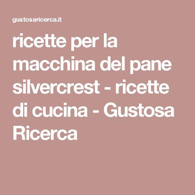 ricette per la macchina del pane silvercrest - ricette di cucina - Gustosa Ricerca