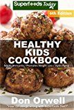 Healthy Kids Cookbook: Over 220 Quick & Easy Gluten Free Low Cholesterol Whole Foods Recipes full of Antioxidants & Phytochemicals (Healthy Kids Natural Weight Loss Transformation) - https://www.trolleytrends.com/?p=553241