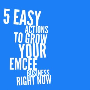 5 Actions that you can take right now to grow your Emcee Business.