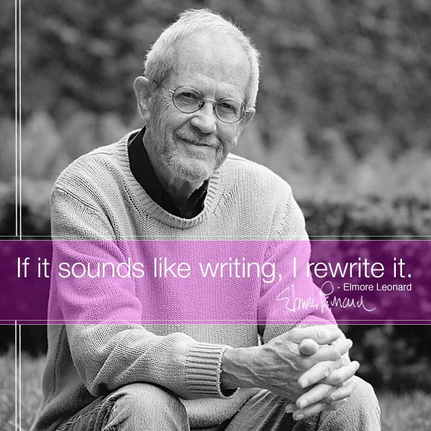 Elmore Leonard (click for more quotes from authors talking about their craft.)