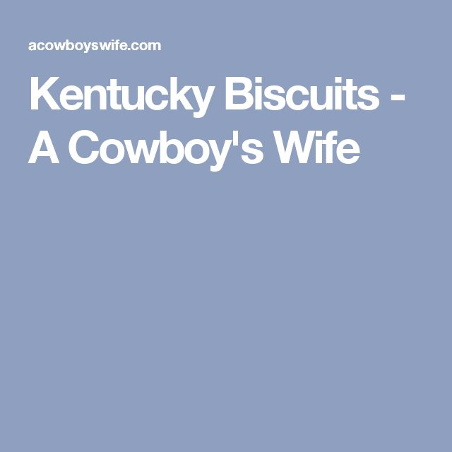 about Kentucky Biscuits on Pinterest | Biscuits, Buttermilk Biscuits ...