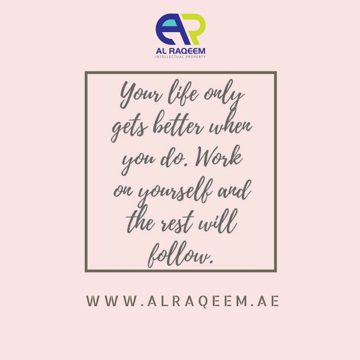 """Motivate yourself! """" YOUR LIFE ONLY GETS BETTER WHEN YOU DO. WORK ON YOURSELF AND TEH REST WILL FOLLOW. """" #trademark #dubai #uae #business #lawyer #government #license #brand #name #symbols #signatures #labels #unregistered #approved #owner #setup #quotes www.alraqeem.ae"""