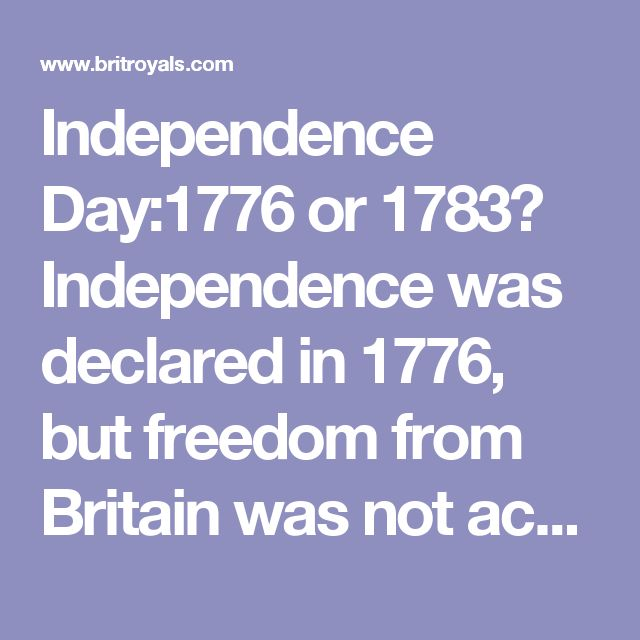 Independence Day:1776 or 1783? Independence was declared in 1776, but freedom from Britain was not achieved until the Treaty of Paris in 1783.