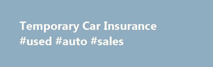 Temporary Car Insurance #used #auto #sales http://car-auto.remmont.com/temporary-car-insurance-used-auto-sales/  #one day car insurance # Car Insurance Benefits of Temporary Car Insurance Short […]