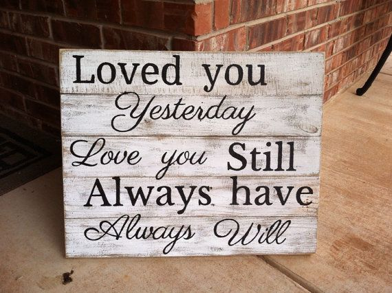 PREORDER for Custom I Loved you Yesterday I Love you Still I always have I always will large rustic fence picket sign in black letters