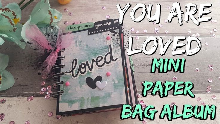 You Are Loved - Mini Paper Bag Album ❤️ 14 Days of Crafty Love - 2018 Va...