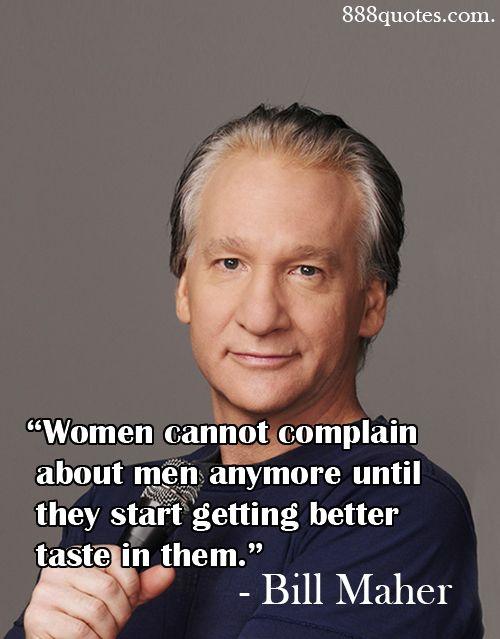 bill maher quotes   Bill Maher