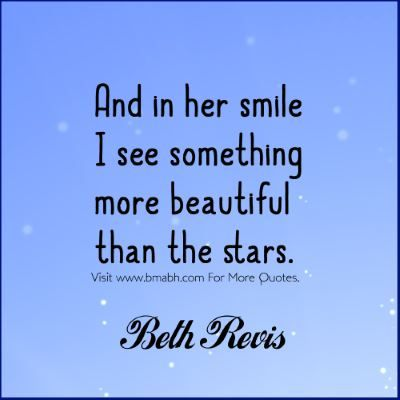 Romantic Quotes - And in her smile I see something more beautiful than the stars. Follow us for more awesome quotes: https://www.pinterest.com/bmabh/, https://www.facebook.com/bmabh.