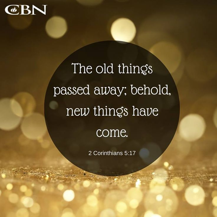 Therefore if anyone is in Christ, he is a new creature; the old things passed away; behold, new things have come. (2 Corinthians 5:17 NAS)   https://www.facebook.com/cbnonline/photos/1408792189139207