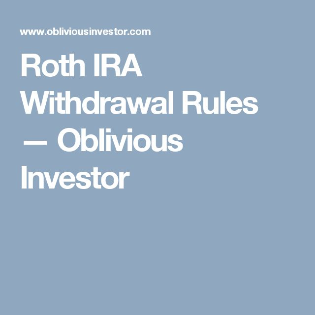 Roth IRA Withdrawal Rules — Oblivious Investor
