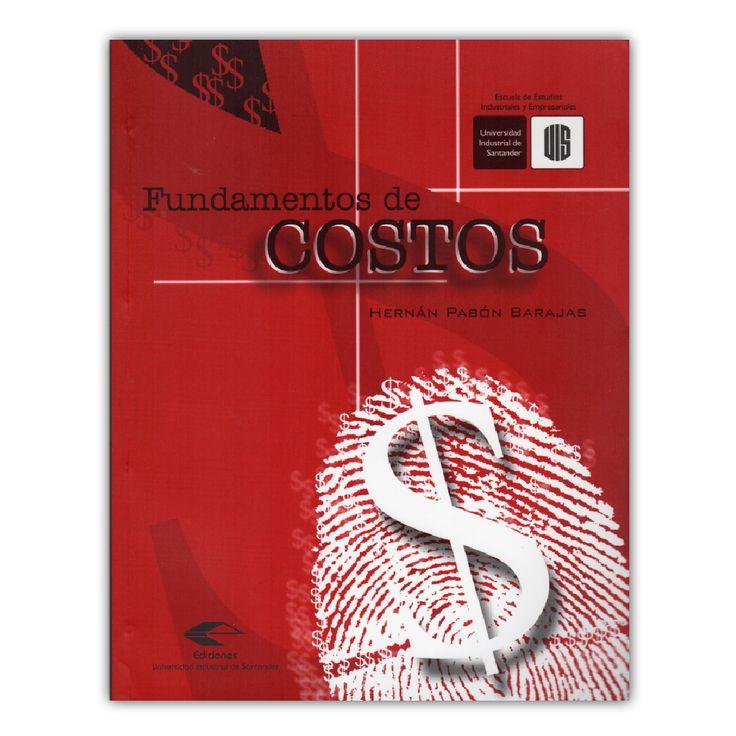 Fundamentos de costos – Hernán Pabón Barajas – Universidad Industrial de Santanderwww.librosyeditores.com Editores y distribuidores.
