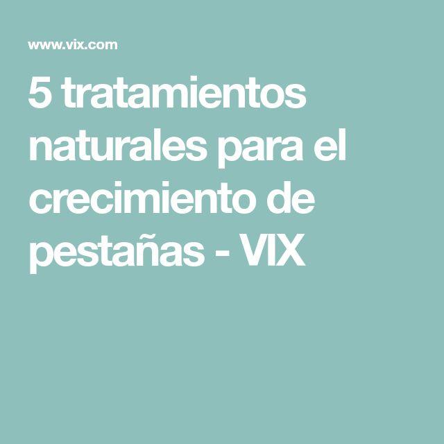 5 tratamientos naturales para el crecimiento de pestañas - VIX