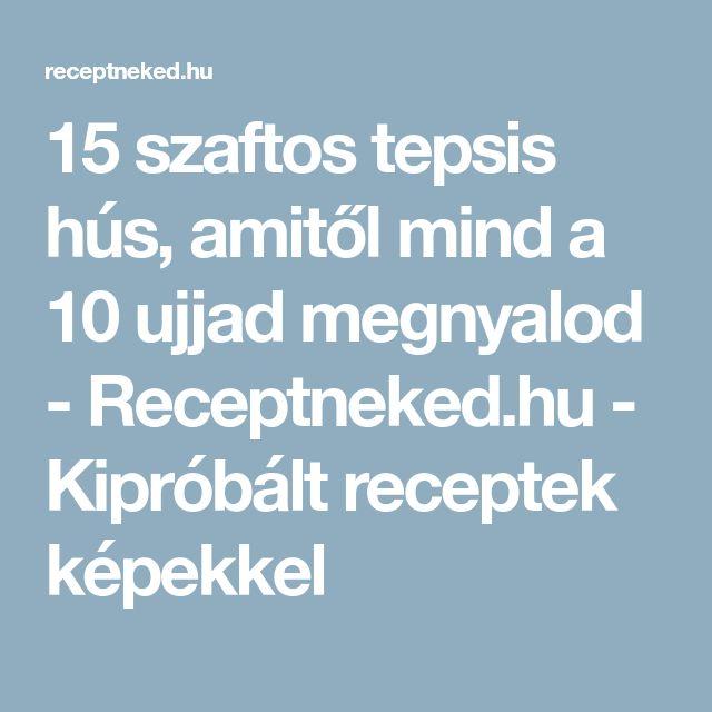 15 szaftos tepsis hús, amitől mind a 10 ujjad megnyalod - Receptneked.hu - Kipróbált receptek képekkel