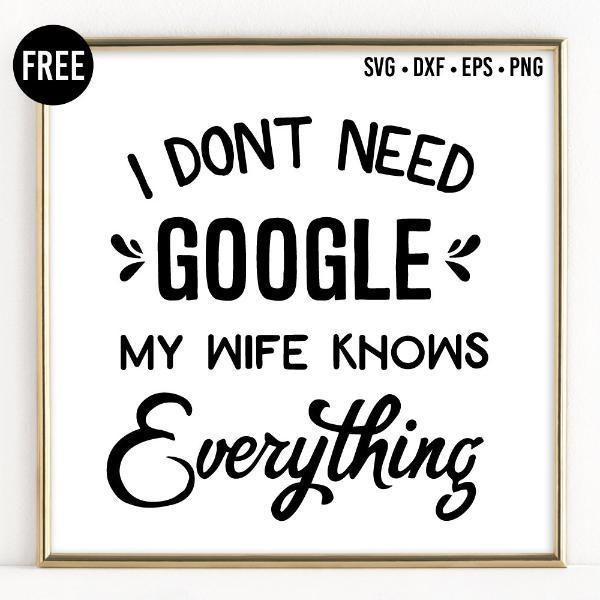 FREE I Don't Need Google My Wife Knows Everything SVG