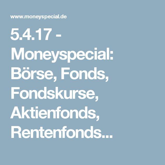 5.4.17 - Moneyspecial: Börse, Fonds, Fondskurse, Aktienfonds, Rentenfonds...