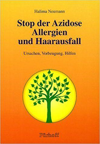 Stop der Azidose, Allergien und Haarausfall. Ursachen, Vorbeugung, Hilfen: Amazon.de: Halima Neumann: Bücher