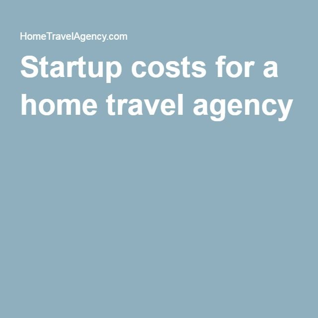Startup costs for a home travel agency