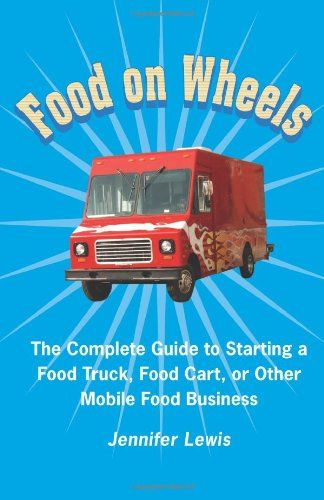 Bestseller Books Online Food On Wheels: The Complete Guide To Starting A Food Truck, Food Cart, Or Other Mobile Food Business Jennifer Lewis $12.66  - http://www.ebooknetworking.net/books_detail-0615533663.html