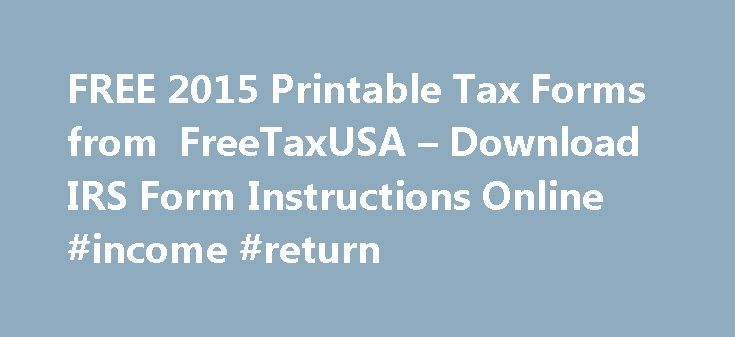 FREE 2015 Printable Tax Forms from FreeTaxUSA – Download IRS Form Instructions Online #income #return http://incom.remmont.com/free-2015-printable-tax-forms-from-freetaxusa-download-irs-form-instructions-online-income-return/  #income tax forms download # FreeTaxUSA Individual Income Tax Form Download Tired of Downloading Tax Forms? If you are tired of filling out tax returns yourself or paying a bundle to have others go through your tax forms, you can experience the ease and convenience of…