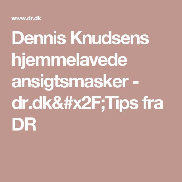 Dennis Knudsens hjemmelavede ansigtsmasker - dr.dk/Tips fra DR