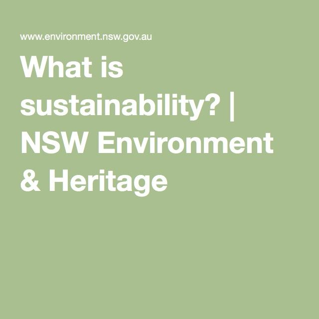 SUSTAINABILITY DEFINED - NSW Environment & Heritage answers the basic questions on sustainability, providing links to practical changes one can make to live sustainably and save money too!