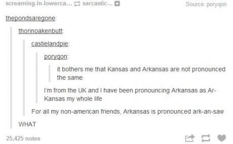 Tumblr Gets Deep (21 Pics) | Pleated-Jeans.com<<<Idk why we would name a state Arkansas it never seemed like a bright idea to me<<< my state has problems WHY ARE WE NOT AR KANSAS?! Also at some point in time I'm pretty sure their was a law saying you couldn't pronounce Arkansas Ar Kansas...
