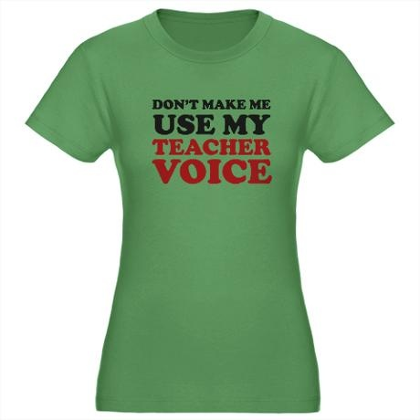 To bad my teacher voice is my normal voice