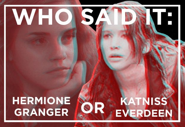 Who Said It: Hermione Granger Or Katniss Everdeen?I got all of them right!