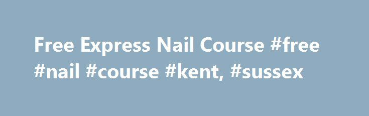 Free Express Nail Course #free #nail #course #kent, #sussex http://sacramento.nef2.com/free-express-nail-course-free-nail-course-kent-sussex/  # We now have an independent online beauty shop – The Beauty Shack The Beauty Shack This is the new online shop for Star Beauty Schools. Here you can purchase student kits and products to carry on your services. Our range of products will be added to over the coming months. If you have any specific needs please just email us and we will see if we can…