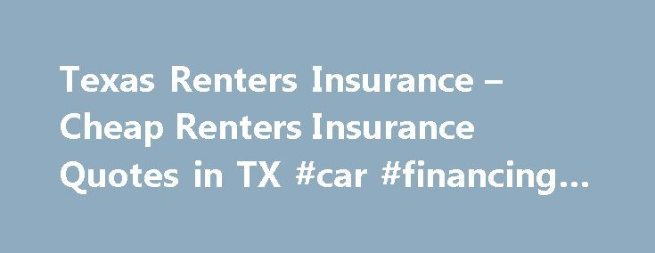 Texas Renters Insurance – Cheap Renters Insurance Quotes in TX #car #financing #calculator http://remmont.com/texas-renters-insurance-cheap-renters-insurance-quotes-in-tx-car-financing-calculator/  #renters insurance quotes # TEXAS RENTERS INSURANCE Perhaps the only thing that is not bigger in Texas is the price of Texas renters insurance. Relatively affordable, Texas renters insurance is one of the best ways you can protect your home and belongings. You may think you do not need this…