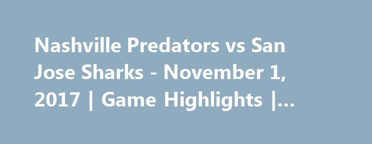 Nashville Predators vs San Jose Sharks - November 1, 2017 | Game Highlights | NHL 2017/18