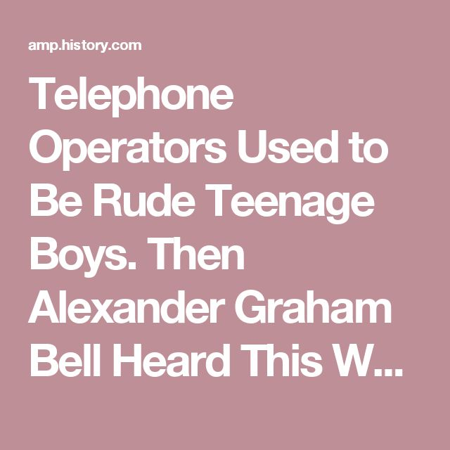 Telephone Operators Used to Be Rude Teenage Boys. Then Alexander Graham Bell Heard This Woman's Voice - History in the Headlines