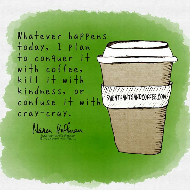 Love this. Conquer with coffee. Kill it with kindness. Or... Confuse it with cray-cray.
