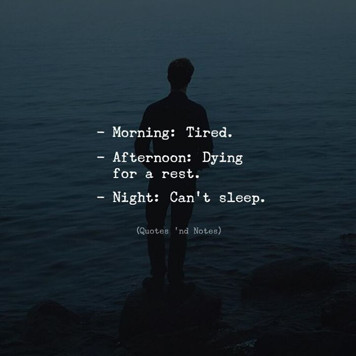 Morning: Tired. Afternoon: Dying for a rest. Night: Cant sleep. via (http://ift.tt/2B6HzEd)