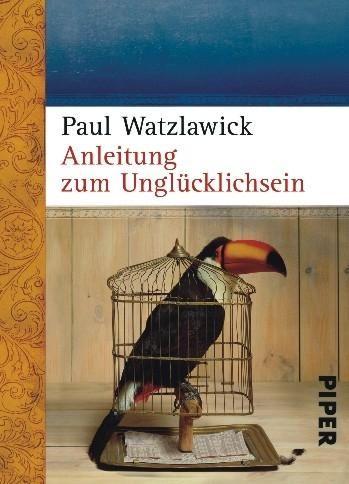 Paul Watzlawick: Anleitung zum Unglücklichsein
