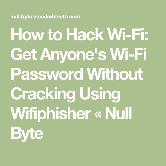 How to Hack Wi-Fi: Get Anyone's Wi-Fi Password Without Cracking Using Wifiphisher « Null Byte