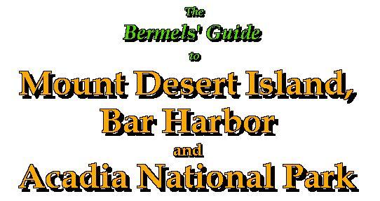 Bermels' Guide to Mount Desert Island, Acadia National Park and Bar Harbor