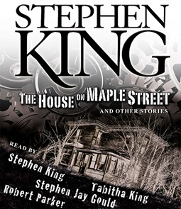 House on Maple Street and Other Stories by Stephen King, another great Audiobook read by Stephen and Tabitha King.