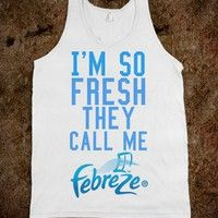 I'm So Fresh They Call Me Febreze - Monsters INK - Skreened T-shirts, Organic Shirts, Hoodies, Kids Tees, Baby One-Pieces and Tote Bags