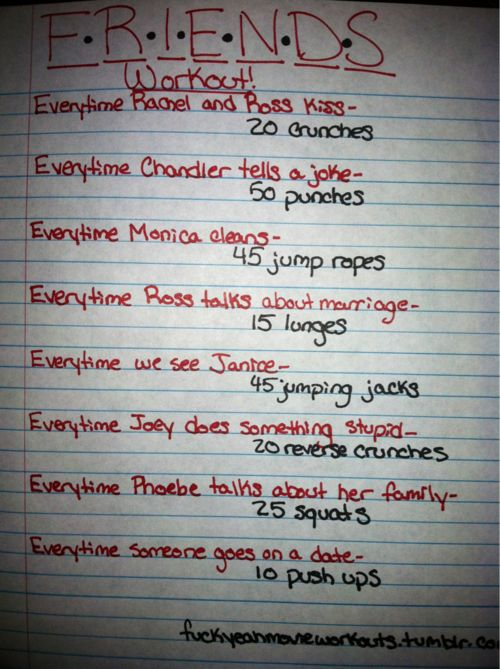 Friends workout!! This is perfect for me! Morgan, can you imagine how good we would have looked if we used this last year?! haha! We watched the entire series almost 9 times...@Morgan Pacis