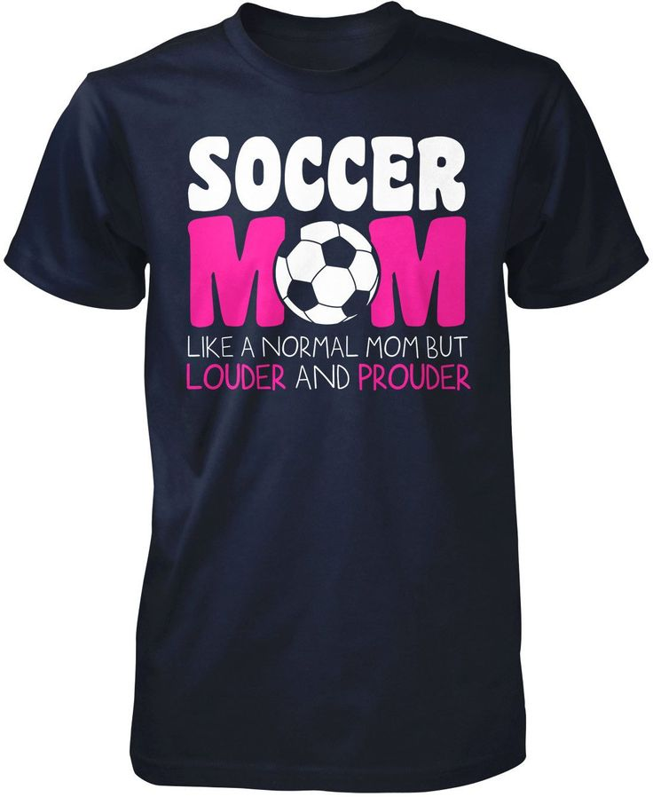 Soccer Mom like a normal mom but louder and prouder The perfect t-shirt for any proud soccer mom! Order yours today. Premium &Women's Fit T-Shirt Made from 100% pre-shrunk cotton jersey. Long Sleeve T