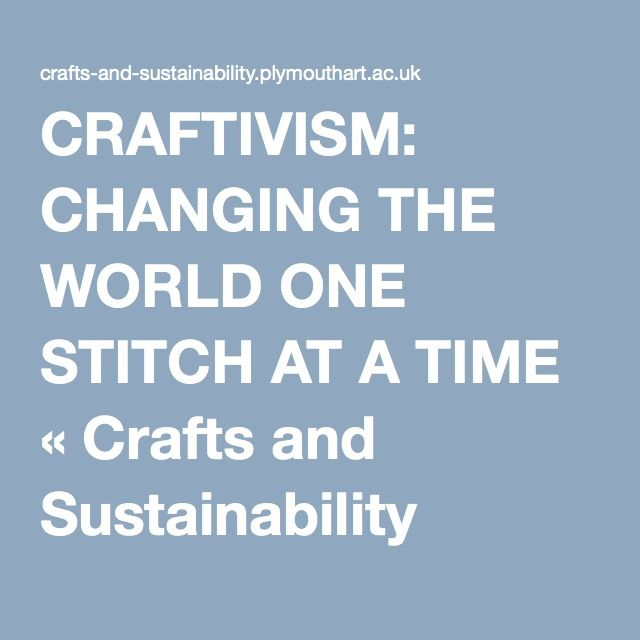 CRAFTIVISM: CHANGING THE WORLD ONE STITCH AT A TIME « Crafts and Sustainability