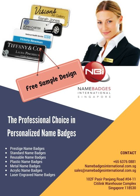 Professional Name Badges in Singapore:- We offers a wide range of Prestige Name Badge,Standard Name Badge,Reusable Name Badge,Plastic Name Badge,Metal Name Badge,Acrylic Name Badge,Laser Engraved Name Badges,Scratch Free Name Badges,Fade Proof Name Badges, name tags and more. Call us at +65 6376 0881.