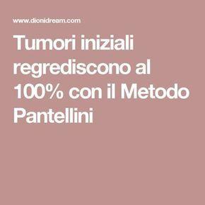 Tumori iniziali regrediscono al 100% con il Metodo Pantellini