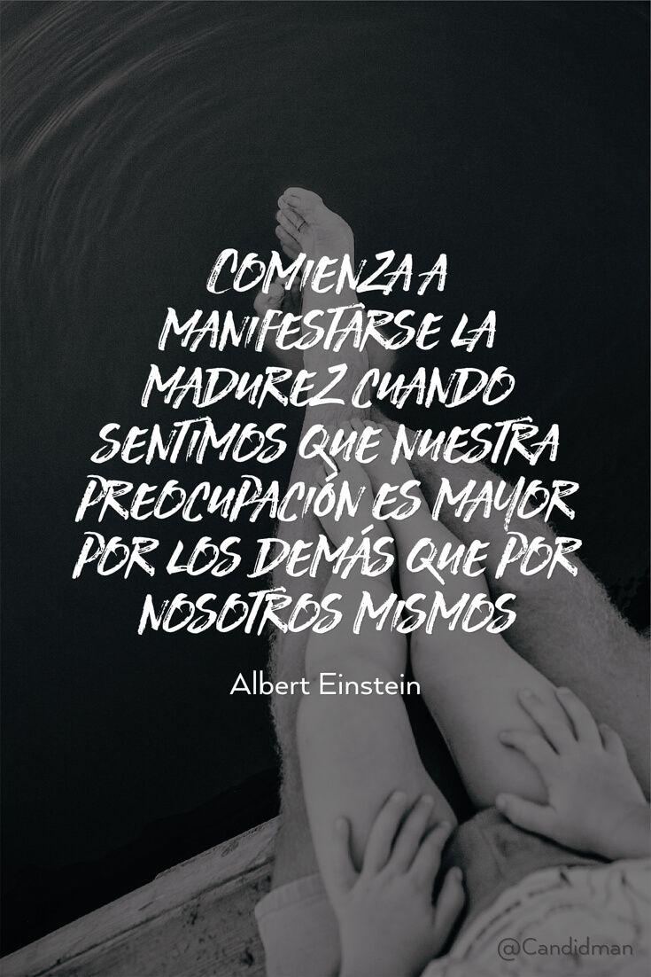 """""""Comienza a manifestarse la #Madurez cuando sentimos que nuestra preocupación es mayor por los demás que por nosotros mismos"""". #AlbertEinstein #Frases #FrasesCelebres @candidman"""