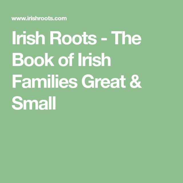 Irish Roots - The Book of Irish Families Great & Small
