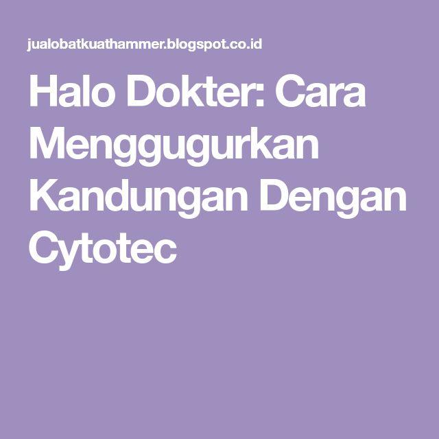 Halo Dokter: Cara Menggugurkan Kandungan Dengan Cytotec